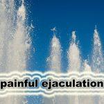 Painful Ejaculation